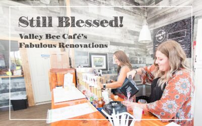 Still Blessed! Valley Bee Café's Fabulous Renovations