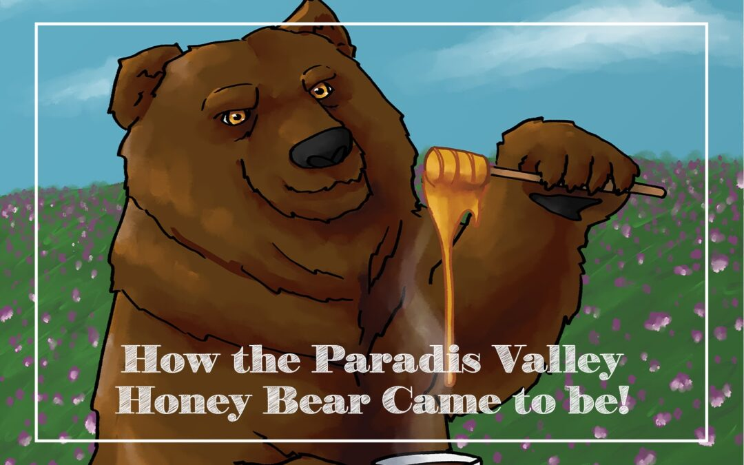 How the Paradis Valley Honey Bear Came to be!