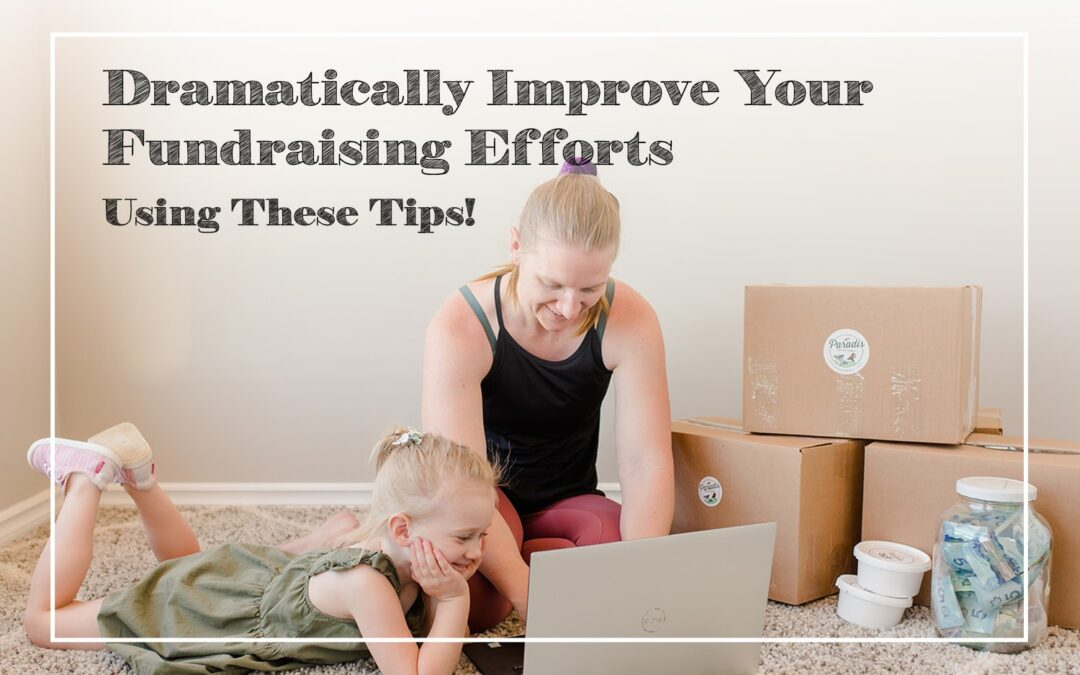 Dramatically Improve Your Fundraising Efforts Using These Tips!